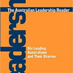 The Australian Leadership Reader Six Leading Australians and their stories